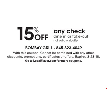 15% Off any check dine in or take-out. Not valid on buffet. With this coupon. Cannot be combined with any other discounts, promotions, certificates or offers. Expires 3-23-18. Go to LocalFlavor.com for more coupons.