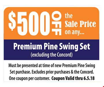 $500 off the Sale Price on any premium pine swing set (excluding the Concord)
