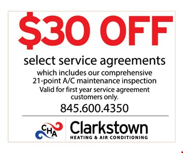 $30 off select service agreements which includes our comprehensive 21-point A/C maintenance inspection. Valid for first year service agreement customers only.