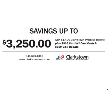 Savings up to $3,250.00 with $1,400 Clarkstown Promise Rebate, plus $900 Carrier® Cool Cash & $950 O&R Rebate