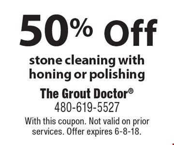 50% off stone cleaning with honing or polishing. With this coupon. Not valid on prior services. Offer expires 6-8-18.