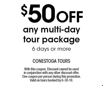 $50 OFF any multi-day tour package6 days or more. With this coupon. Discount cannot be used in conjunction with any other discount offer. One coupon per person during this promotion. Valid on tours booked by 6-30-18.