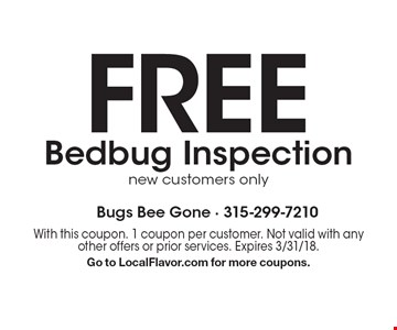 FREE Bedbug Inspection new customers only. With this coupon. 1 coupon per customer. Not valid with any other offers or prior services. Expires 3/31/18. Go to LocalFlavor.com for more coupons.