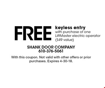 FREEkeyless entrywith purchase of one LiftMaster electric operator ($49 value). With this coupon. Not valid with other offers or prior purchases. Expires 4-30-18.
