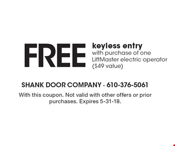 FREE keyless entry with purchase of one LiftMaster electric operator ($49 value). With this coupon. Not valid with other offers or prior purchases. Expires 5-31-18.
