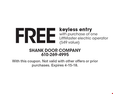 FREE keyless entry with purchase of one LiftMaster electric operator ($49 value). With this coupon. Not valid with other offers or prior purchases. Expires 4-15-18.