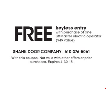 Free keyless entry with purchase of one LiftMaster electric operator ($49 value). With this coupon. Not valid with other offers or prior purchases. Expires 4-30-18.
