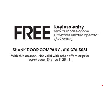 FREE keyless entry. With purchase of one LiftMaster electric operator ($49 value). With this coupon. Not valid with other offers or prior purchases. Expires 5-25-18.