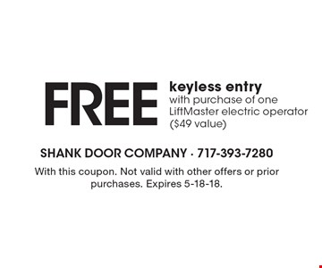 FREE keyless entry with purchase of one LiftMaster electric operator ($49 value). With this coupon. Not valid with other offers or prior purchases. Expires 5-18-18.