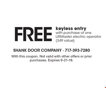 FREEkeyless entrywith purchase of one LiftMaster electric operator ($49 value). With this coupon. Not valid with other offers or prior purchases. Expires 9-21-18.