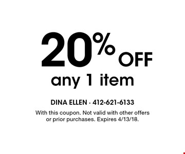 20% OFF any 1 item. With this coupon. Not valid with other offers or prior purchases. Expires 4/13/18.