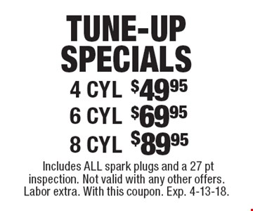 Tune-up Specials. $89.95 8 cyl., $69.95 6 cyl., $49.95 4 cyl. Includes all spark plugs and a 27 pt inspection. Not valid with any other offers. Labor extra. With this coupon. Exp. 4-13-18.