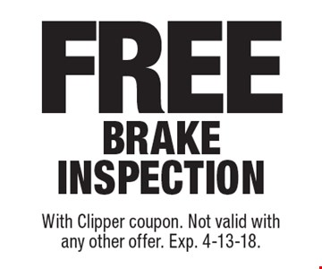Free brake inspection. With Clipper coupon. Not valid withany other offer. Exp. 4-13-18.