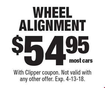$54.95 wheel alignment (most cars). With Clipper coupon. Not valid with any other offer. Exp. 4-13-18.