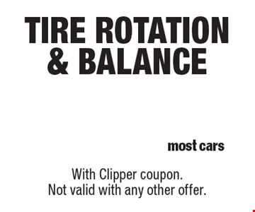 $44.95 tire rotation & balance (most cars). With Clipper coupon. Not valid with any other offer.