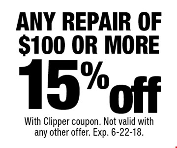 15% off any repair of $100 or more. With Clipper coupon. Not valid with any other offer. Exp. 6-22-18.