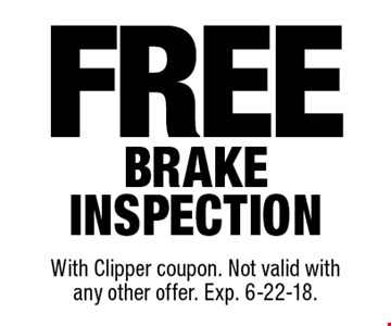 Free brake inspection. With Clipper coupon. Not valid withany other offer. Exp. 6-22-18.
