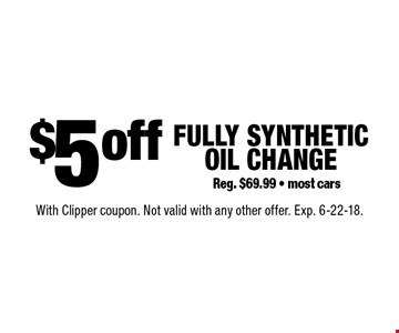 $5 off fully synthetic oil change Reg. $69.99 - most cars. With Clipper coupon. Not valid with any other offer. Exp. 6-22-18.
