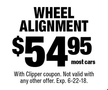 $54.95 wheel alignment most cars. With Clipper coupon. Not valid with any other offer. Exp. 6-22-18.