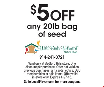 $5 OFF any 20lb bag of seed. Valid only at Bedford Hills store. One discount per purchase. Offer not valid on previous purchases, gift cards, optics, DSC memberships or sale items. Offer valid in-store only. Expires 4-27-18. Go to LocalFlavor.com for more coupons.
