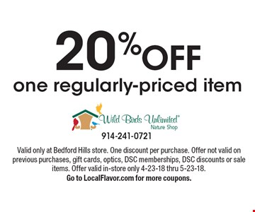 20% OFF one regularly-priced item. Valid only at Bedford Hills store. One discount per purchase. Offer not valid on previous purchases, gift cards, optics, DSC memberships, DSC discounts or sale items. Offer valid in-store only 4-23-18 thru 5-23-18. Go to LocalFlavor.com for more coupons.