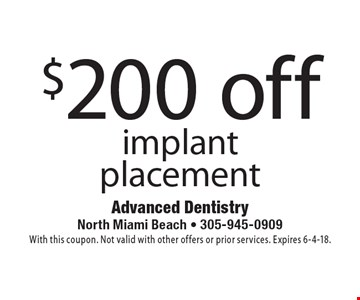 $200 off implant placement. With this coupon. Not valid with other offers or prior services. Expires 6-4-18.