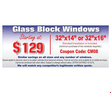 """Glass Block Windows $119 32""""x14"""" or 32""""x16"""" - Similar savings on all sizes and any number of windows. Special applies to diamond, wave or ice pattern colorless block basement windows. Fresh-air and dryer vents available for an additional charge. Cannot be combined with other offers. Subject to change without notice. OFFER EXPIRES 10/15/18. We will match any competitor's legitimate written quote."""