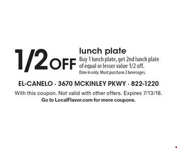 1/2 Off lunch plate. Buy 1 lunch plate, get 2nd lunch plate of equal or lesser value 1/2 off. Dine in only. Must purchase 2 beverages. With this coupon. Not valid with other offers. Expires 7/13/18. Go to LocalFlavor.com for more coupons.