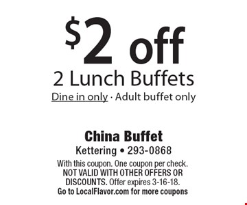 $2 off 2 Lunch Buffets. Dine in only - Adult buffet only. With this coupon. One coupon per check. Not valid with other offers OR discounts. Offer expires 3-16-18. Go to LocalFlavor.com for more coupons
