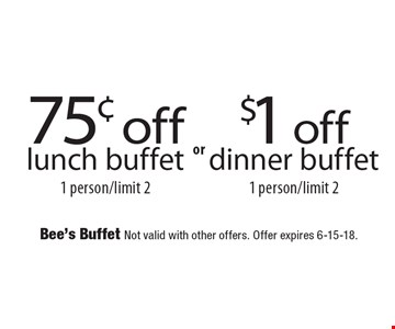 75¢ off lunch buffet 1 person/limit 2 or $1 off dinner buffet 1 person/limit 2.  Bee's Buffet Not valid with other offers. Offer expires 6-15-18.