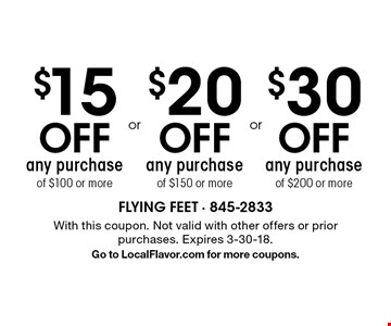 $30 off any purchase of $200 or more OR $20 off any purchase of $150 or more OR $15 off any purchase of $100 or more. With this coupon. Not valid with other offers or prior purchases. Expires 3-30-18.Go to LocalFlavor.com for more coupons.