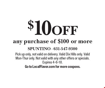 $10 OFF any purchase of $100 or more. Pick up only, not valid on delivery. Valid Dix Hills only. Valid Mon-Thur only. Not valid with any other offers or specials. Expires 4-6-18.Go to LocalFlavor.com for more coupons.