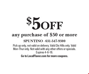 $5 OFF any purchase of $50 or more. Pick up only, not valid on delivery. Valid Dix Hills only. Valid Mon-Thur only. Not valid with any other offers or specials. Expires 4-6-18.Go to LocalFlavor.com for more coupons.