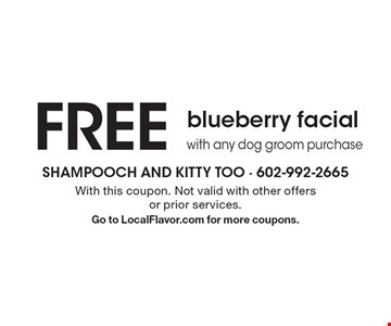 FREE blueberry facial with any dog groom purchase. With this coupon. Not valid with other offers or prior services. Go to LocalFlavor.com for more coupons.