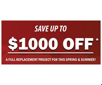 save up to $1000 OFF a full replacement project for this spring & summer