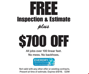 FREEInspection & Estimateplus$700 OFFAll jobs over 100 linear feet.No mess. No backhoes.. Not valid with any other offer or existing contracts.  Present at time of estimate. Expires 6/8/18. GDM