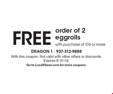 FREE order of 2 eggrolls with purchase of $16 or more. With this coupon. Not valid with other offers or discounts. Expires 8-31-18. Go to LocalFlavor.com for more coupons.