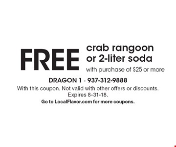 FREE crab rangoon or 2-liter soda with purchase of $25 or more. With this coupon. Not valid with other offers or discounts. Expires 8-31-18. Go to LocalFlavor.com for more coupons.