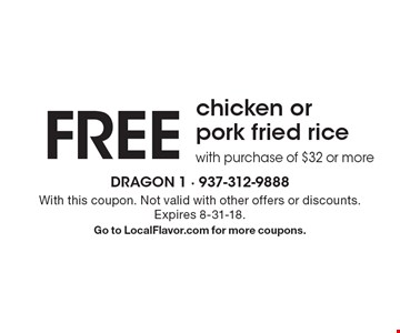 FREE chicken or pork fried rice with purchase of $32 or more. With this coupon. Not valid with other offers or discounts. Expires 8-31-18. Go to LocalFlavor.com for more coupons.