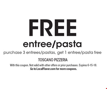 FREE entree/pasta. Purchase 3 entrees/pastas, get 1 entree/pasta free. With this coupon. Not valid with other offers or prior purchases. Expires 6-15-18. Go to LocalFlavor.com for more coupons.