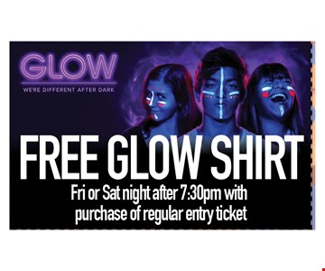 Free glow shirt fri & sat night after 7:30pm with purchase of regular entry ticket