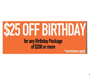 $25 Off Birthday for any Birthday Package of $200 or more. Restrictions apply.