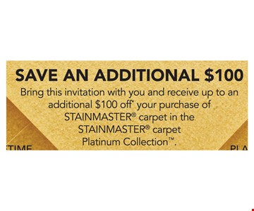 Save up to an additional $100 off your purchase of Stainmaster carpet in the Stainmaster carpet Platinum Collection