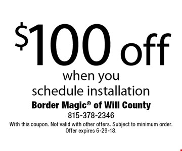 $100 off service when you schedule installation. With this coupon. Not valid with other offers. Subject to minimum order. Offer expires 6-29-18.