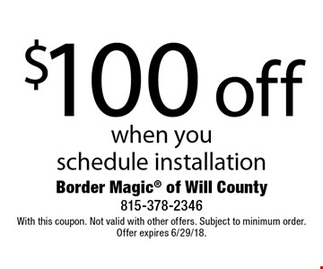 $100 off service when you schedule installation. With this coupon. Not valid with other offers. Subject to minimum order. Offer expires 6/29/18.