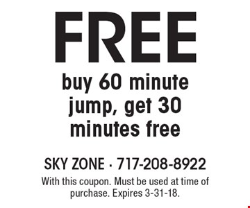 FREE buy 60 minute jump, get 30 minutes free. With this coupon. Must be used at time of purchase. Expires 3-31-18.