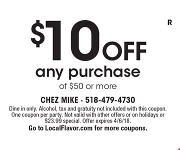 $10 off any purchase of $50 or more. Dine in only. Alcohol, tax and gratuity not included with this coupon. One coupon per party. Not valid with other offers or on holidays or $23.99 special. Offer expires 4/6/18.Go to LocalFlavor.com for more coupons.