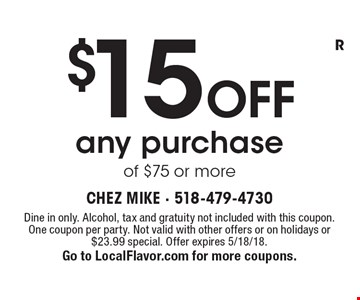 $15 OFF any purchase of $75 or more. Dine in only. Alcohol, tax and gratuity not included with this coupon. One coupon per party. Not valid with other offers or on holidays or $23.99 special. Offer expires 5/18/18. Go to LocalFlavor.com for more coupons.