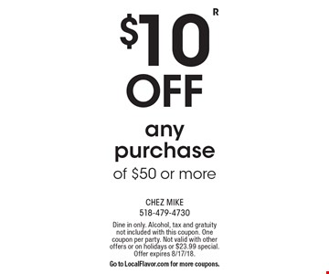 $10 off any purchase of $50 or more. Dine in only. Alcohol, tax and gratuity not included with this coupon. One coupon per party. Not valid with other offers or on holidays or $23.99 special. Offer expires 8/17/18. Go to LocalFlavor.com for more coupons.