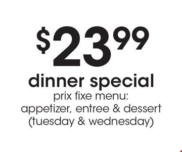 $23.99 dinner special prix fixe menu: appetizer, entree & dessert (tuesday & wednesday).